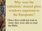 why were the cathedrals stained glass windows important to the europeans
