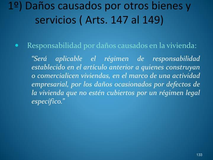 1º) Daños causados por otros bienes y servicios ( Arts. 147 al 149)