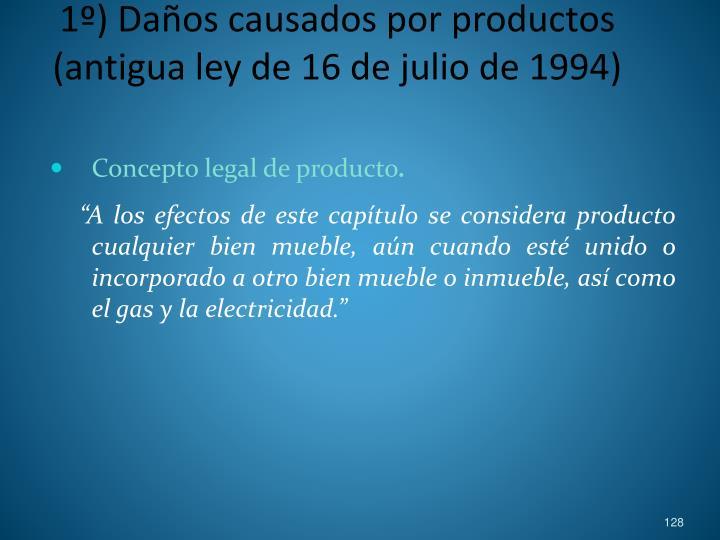 1º) Daños causados por productos (antigua ley de 16 de julio de 1994)