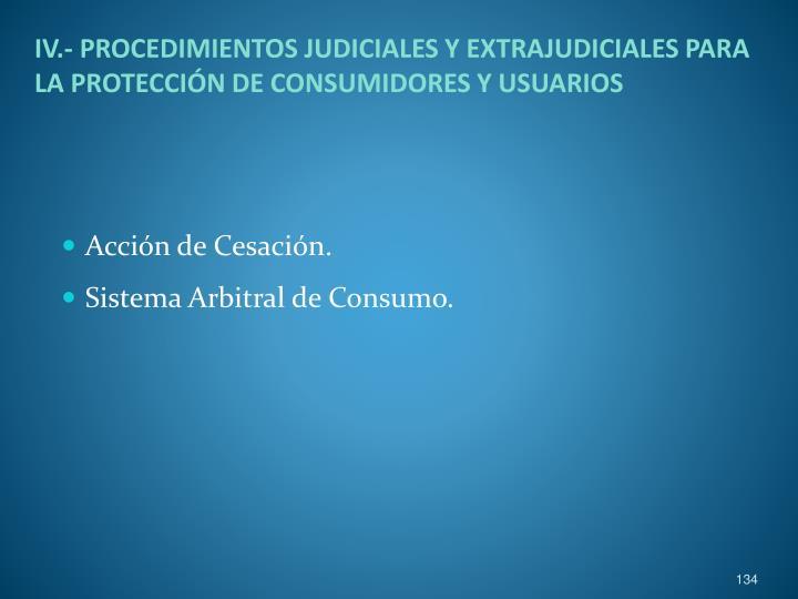 IV.- PROCEDIMIENTOS JUDICIALES Y EXTRAJUDICIALES PARA LA PROTECCIÓN DE CONSUMIDORES Y USUARIOS