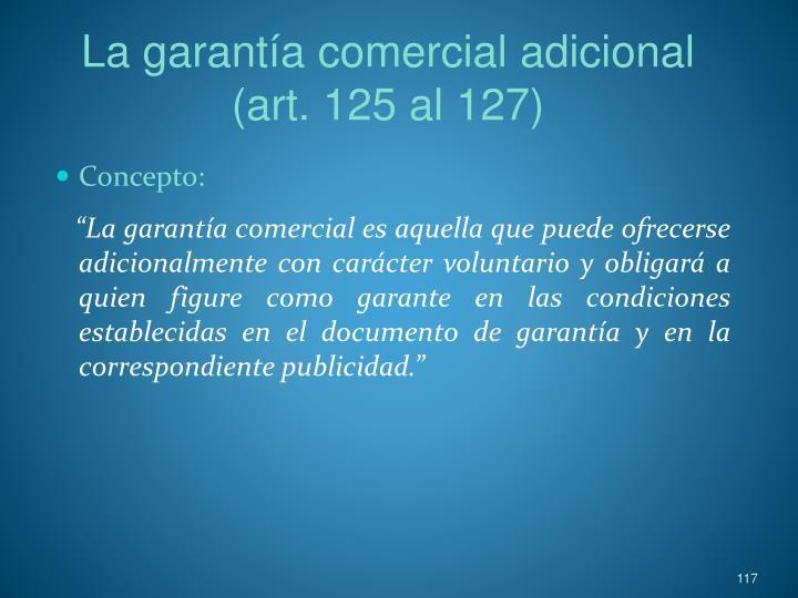 La garantía comercial adicional (art. 125 al 127)