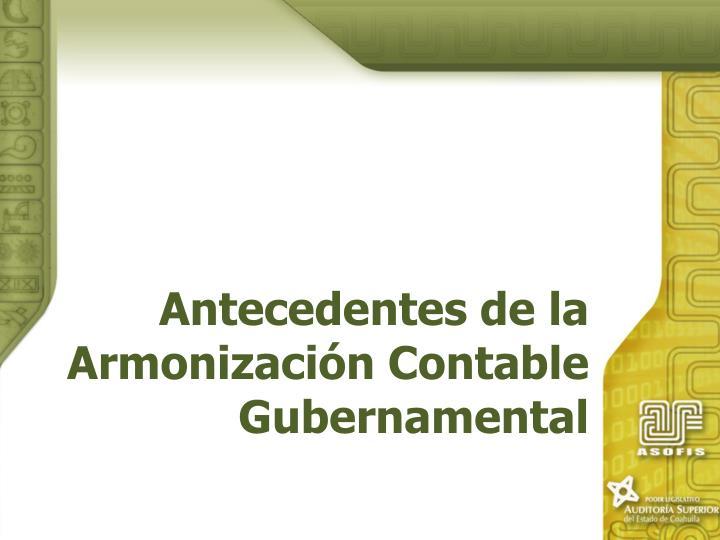 Antecedentes de la Armonización Contable Gubernamental