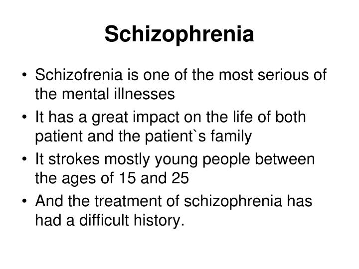 history of schizophrenia According to the schizophrenia and related disorders alliance of america,   with schizophrenia also have a history of substance abuse at some point in life.