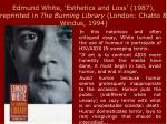 edmund white esthetics and loss 1987 reprinted in the burning library london chatto windus 1994