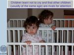 children learn not to cry and that other children usually of the same age are rivals for attention