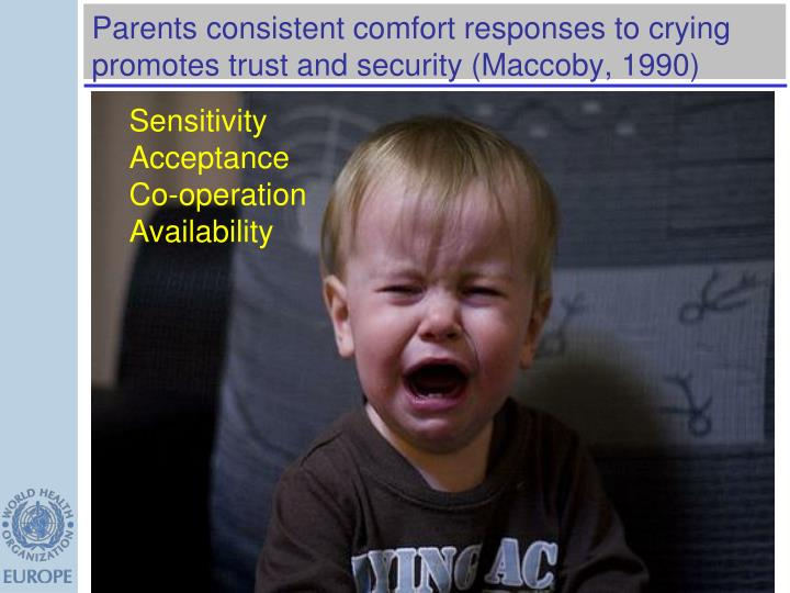 Parents consistent comfort responses to crying promotes trust and security (Maccoby, 1990)