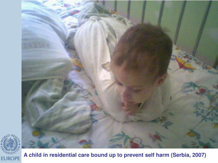 A child in residential care bound up to prevent self harm (Serbia, 2007)