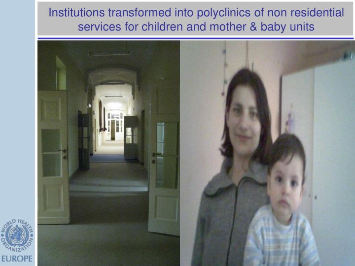 Institutions transformed into polyclinics of non residential services for children and mother & baby units