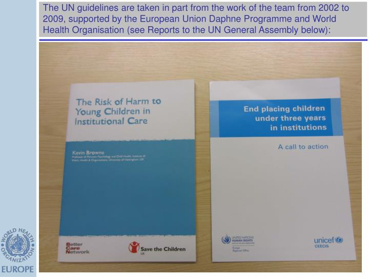 The UN guidelines are taken in part from the work of the team from 2002 to 2009, supported by the European Union Daphne Programme and World Health Organisation (see Reports to the UN General Assembly below):
