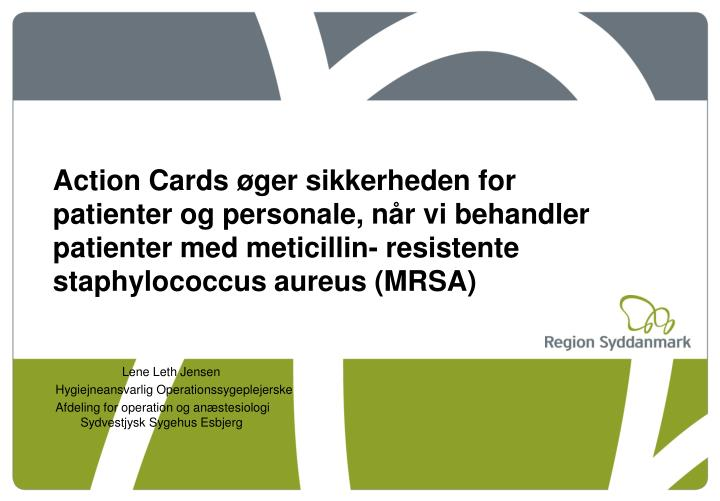Action Cards øger sikkerheden for patienter og personale, når vi behandler patienter med meticillin- resistente staphylococcus aureus (MRSA)