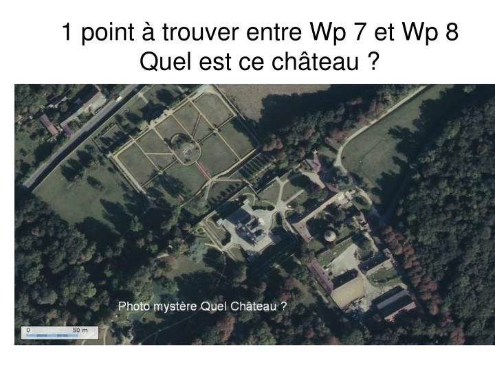 1 point à trouver entre Wp 7 et Wp 8