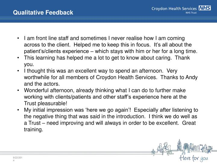 I am front line staff and sometimes I never realise how I am coming across to the client.  Helped me to keep this in focus.  It's all about the patient's/clients experience – which stays with him or her for a long time.