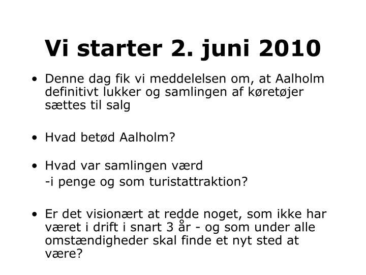 Vi starter 2. juni 2010