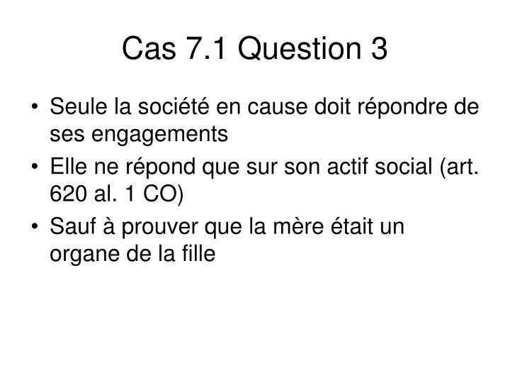 Cas 7.1 Question 3