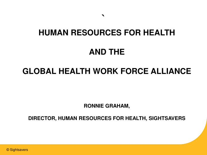 Human resources for health and the global health work force alliance ronnie graham