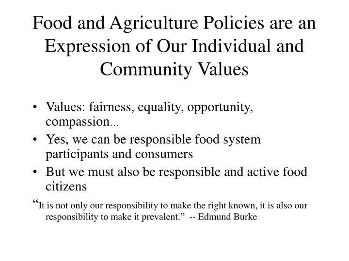 Food and Agriculture Policies are an Expression of Our Individual and Community Values