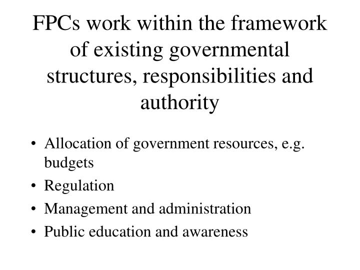 FPCs work within the framework of existing governmental structures, responsibilities and authority