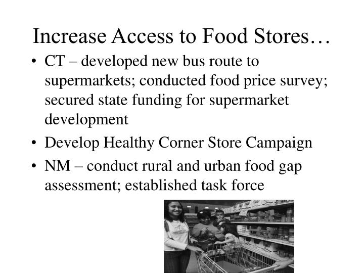 Increase Access to Food Stores…