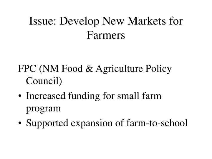 Issue: Develop New Markets for Farmers