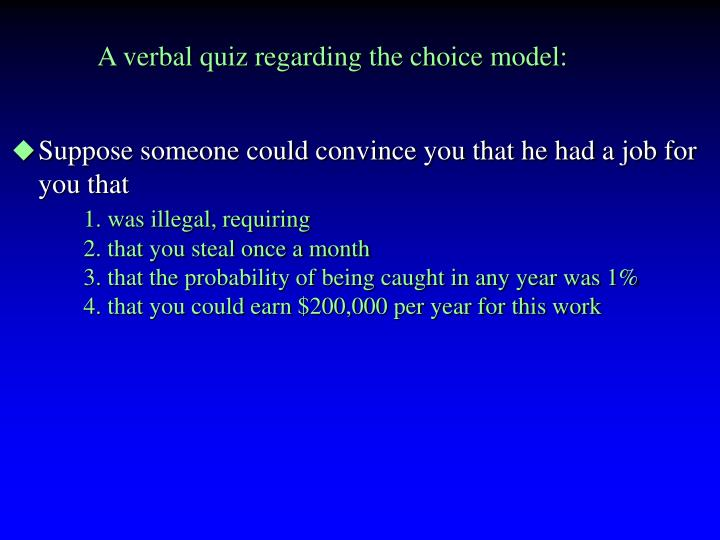 A verbal quiz regarding the choice model: