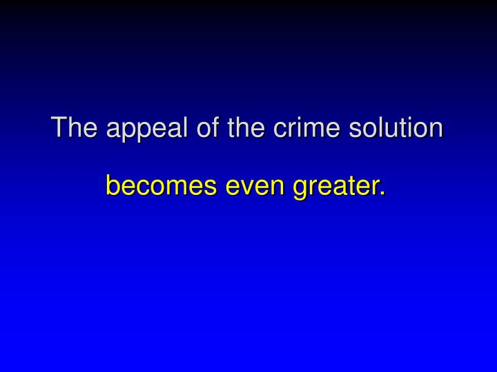 The appeal of the crime solution