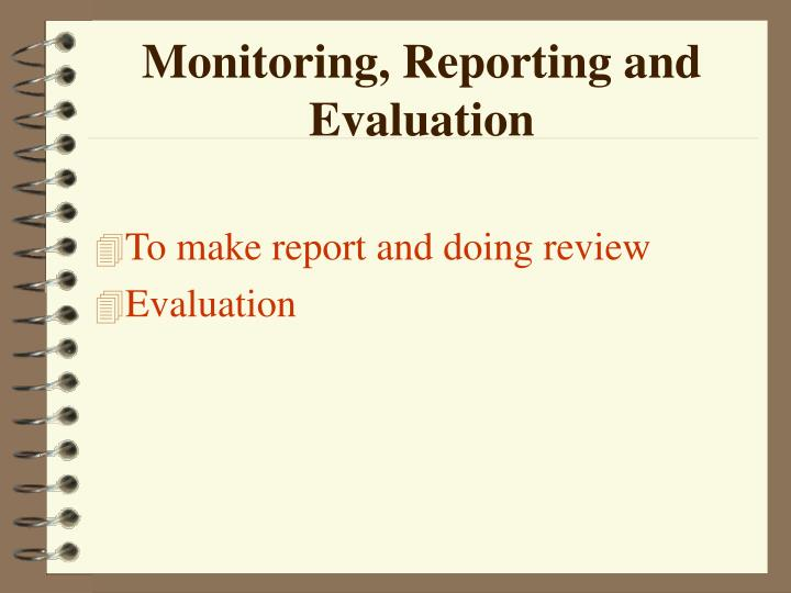 Monitoring, Reporting and Evaluation