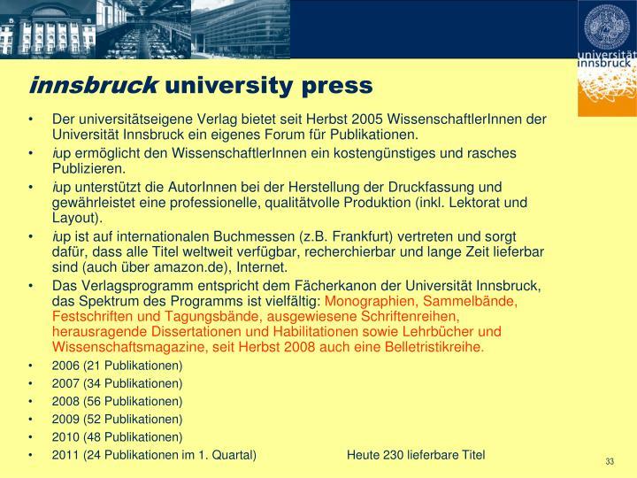 Der universitätseigene Verlag bietet seit Herbst 2005 WissenschaftlerInnen der Universität Innsbruck ein eigenes Forum für Publikationen.
