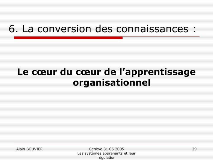 6. La conversion des connaissances :