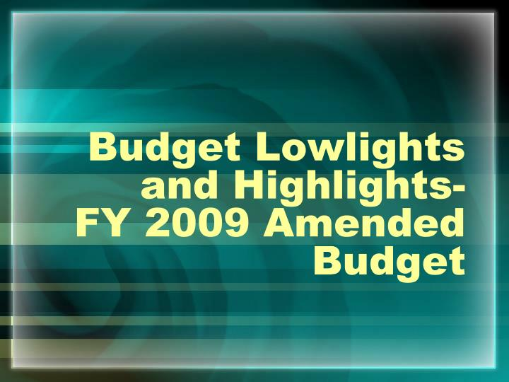 Budget lowlights and highlights fy 2009 amended budget
