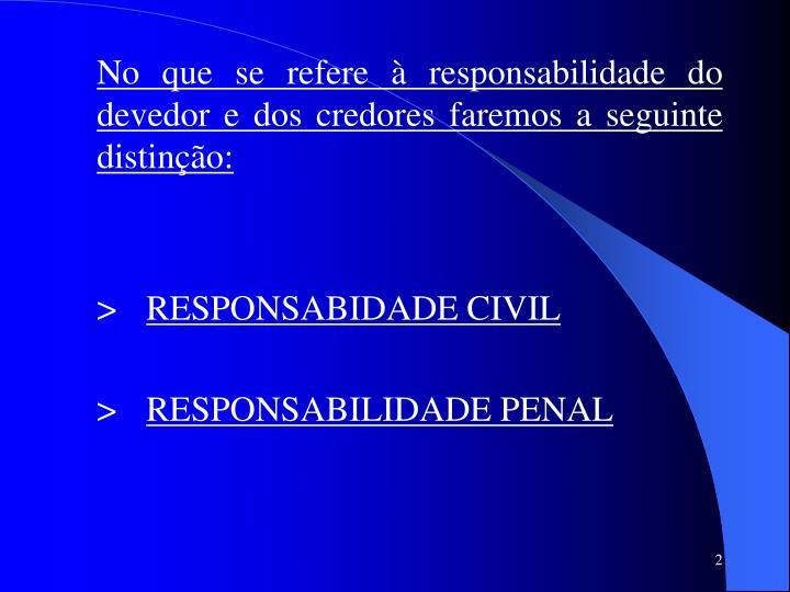 No que se refere à responsabilidade do devedor e dos credores faremos a seguinte distinção: