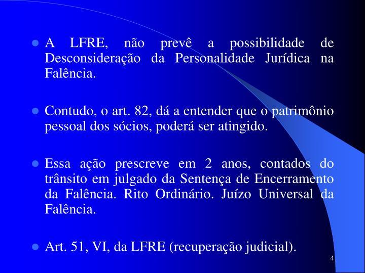 A LFRE, não prevê a possibilidade de Desconsideração da Personalidade Jurídica na Falência.