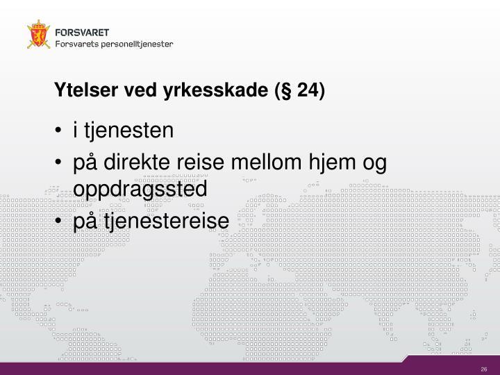 Ytelser ved yrkesskade (§ 24)