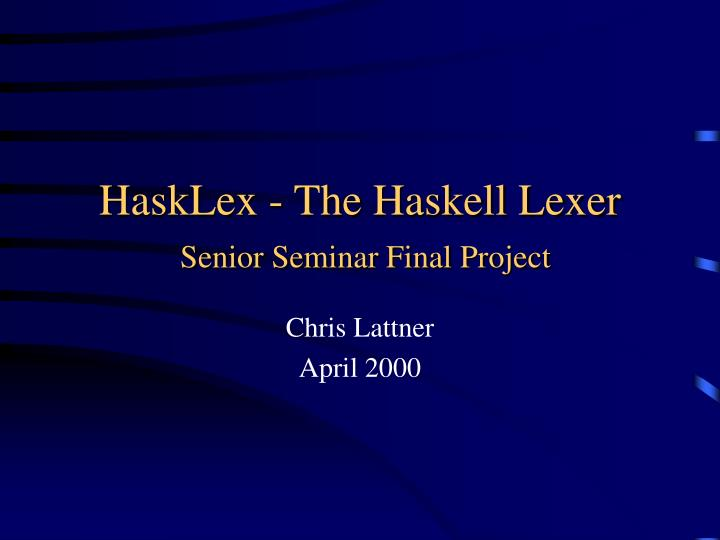 Hasklex the haskell lexer senior seminar final project