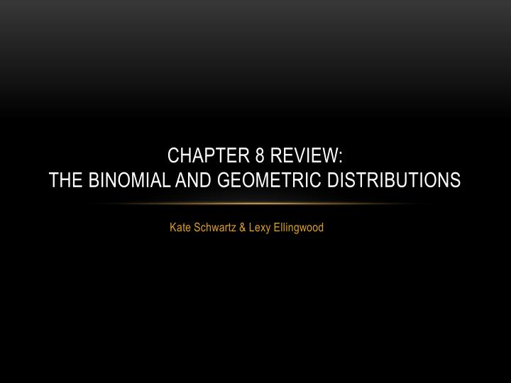 Chapter 8 review the binomial and geometric distributions