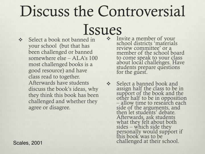 Discuss the Controversial Issues