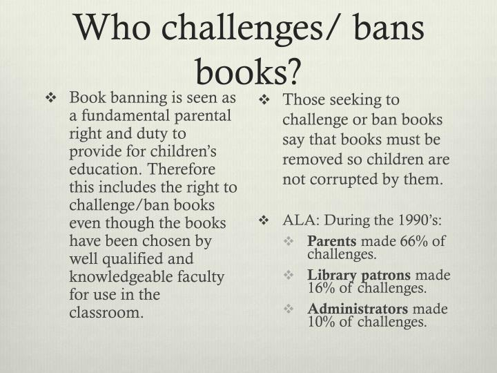 Who challenges/ bans books?