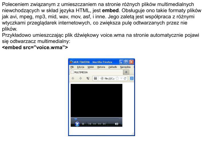 Poleceniem związanym z umieszczaniem na stronie różnych plików multimedialnych niewchodzących w skład języka HTML, jest