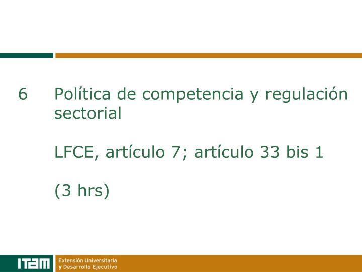 6Política de competencia y regulaciónsectorial