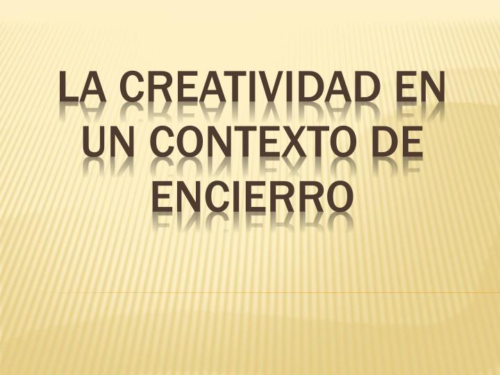La creatividad en un contexto de encierro