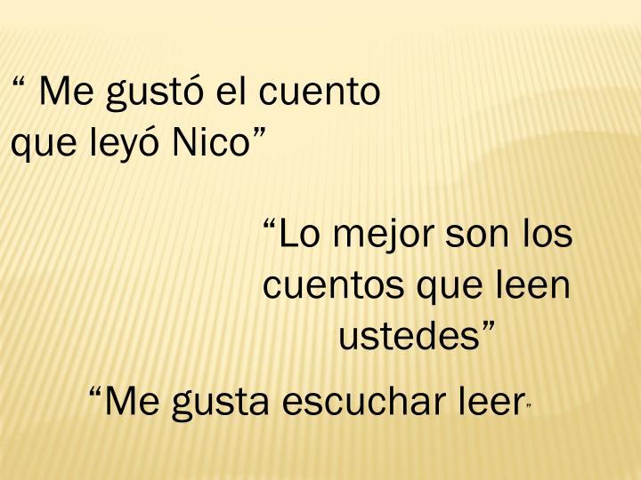 """"""" Me gustó el cuento que leyó Nico"""""""