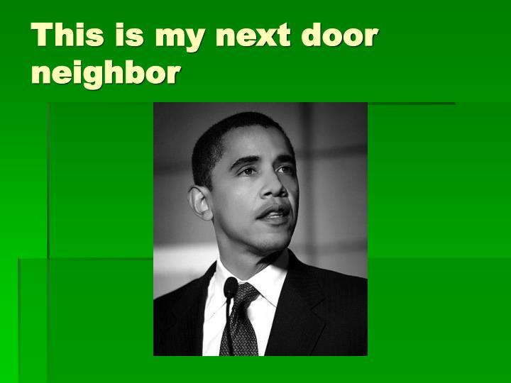 This is my next door neighbor