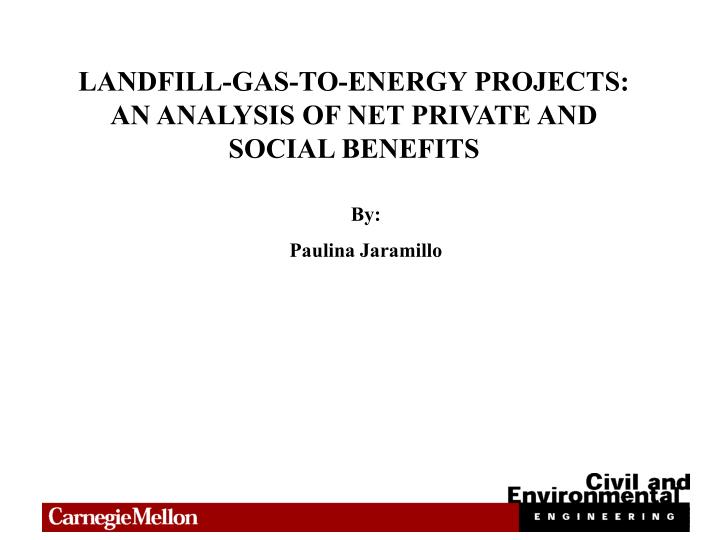 LANDFILL-GAS-TO-ENERGY PROJECTS: AN ANALYSIS OF NET PRIVATE AND SOCIAL BENEFITS