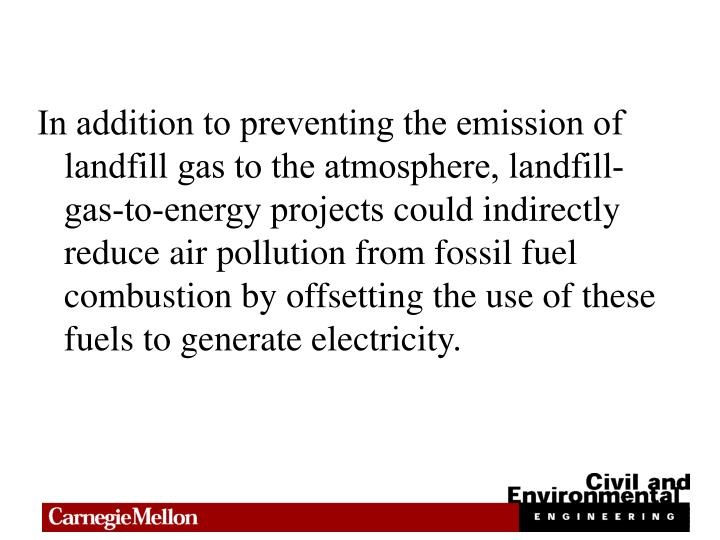 In addition to preventing the emission of landfill gas to the atmosphere, landfill-gas-to-energy pro...