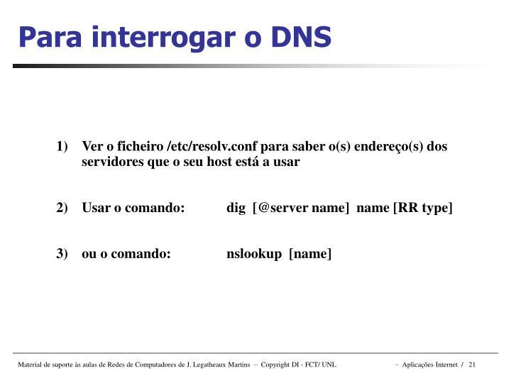 Para interrogar o DNS