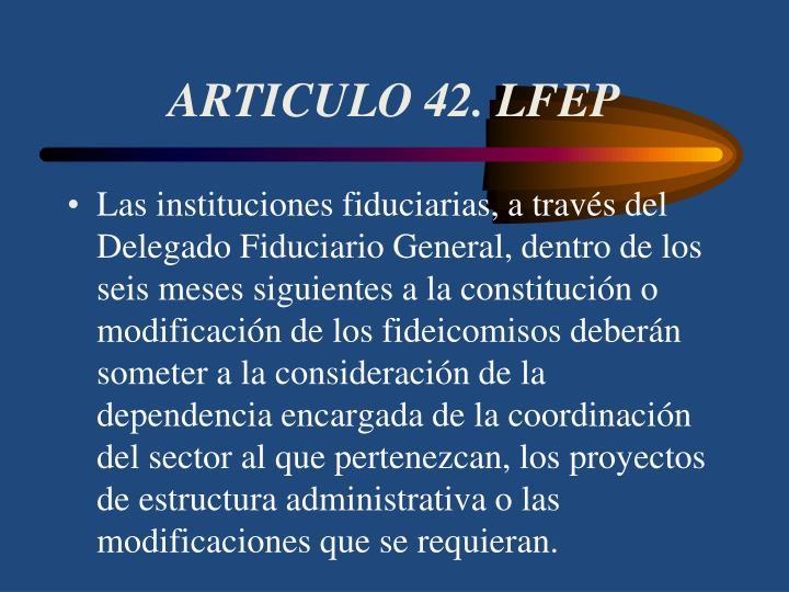 ARTICULO 42. LFEP