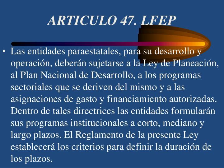 ARTICULO 47. LFEP