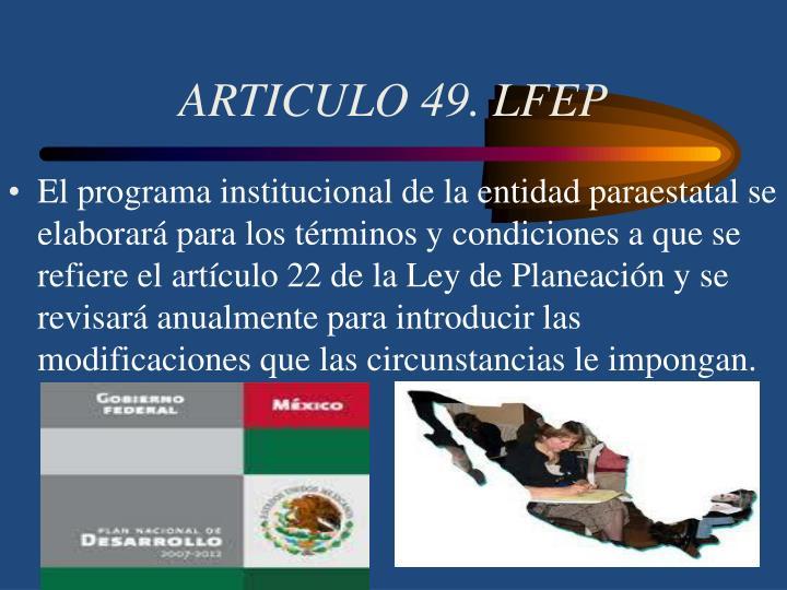ARTICULO 49. LFEP