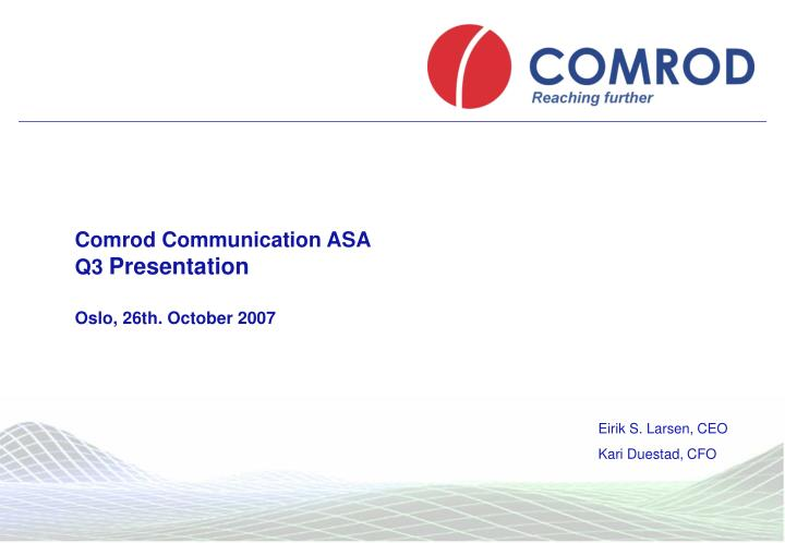 Comrod communication asa q3 presentation oslo 26th october 2007