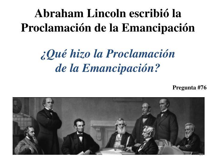 Abraham Lincoln escribió la Proclamación de la Emancipación