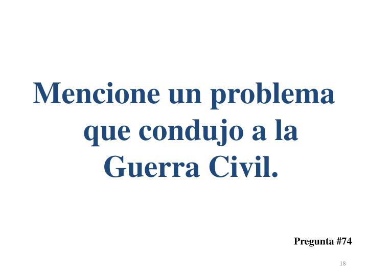 Mencione un problema que condujo a la Guerra Civil.